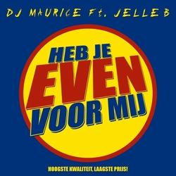 DJ Maurice ft. Jelle B. - Heb Je Even Voor Mij  CD-Single