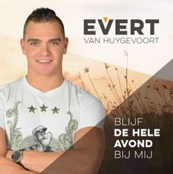 Evert van Huygevoort - Blijf De Hele Avond Bij Mij  CD-Single