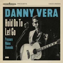 Danny Vera - Hold On To Let Go / Presure Makes Diamonds  7""